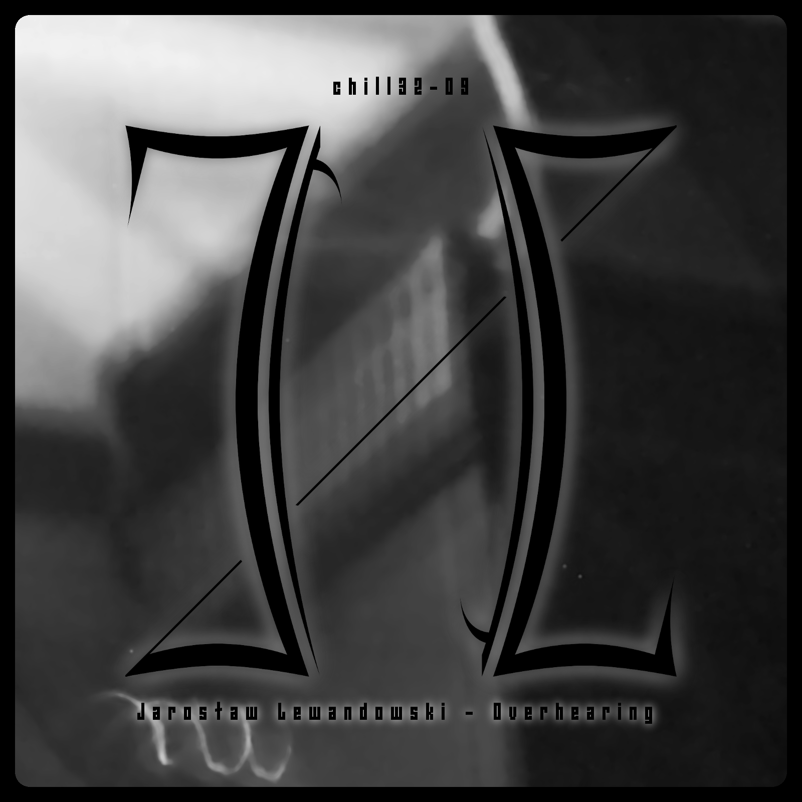 chill32-09 - Jaroslaw Lewandowski - Overhearing
